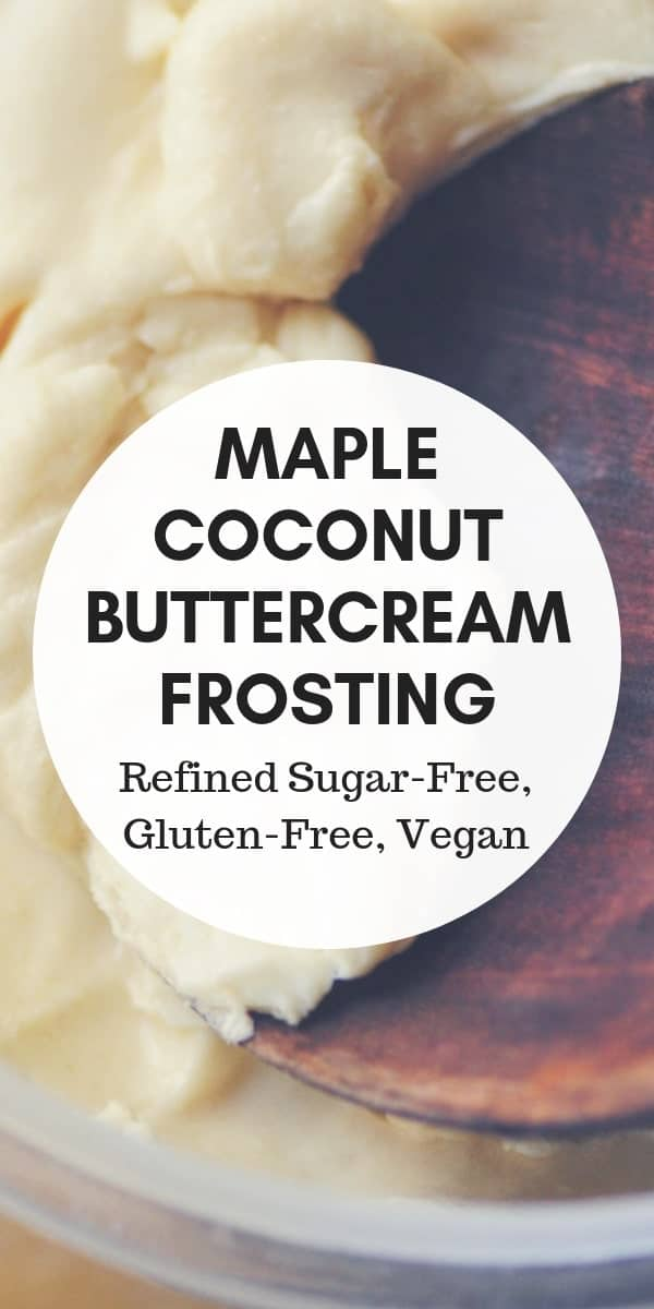 This Maple Coconut Buttercream Frosting is gluten-free, refined sugar-free and has a vegan option, too! Using only 4 ingredients, it is super easy to make and TASTY!